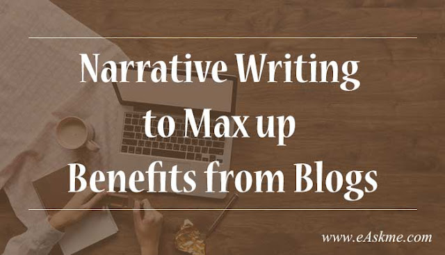 5 Ways You can Use Narrative Writing to Max up Your Benefits from Your Blogs: eAskme