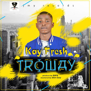 MUSIC: Kayfresh ''Troway'' Prod By Sars (DOWNLOAD)