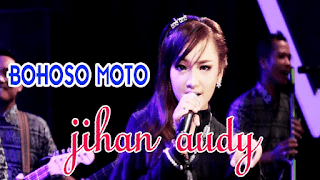 Lirik Lagu Jihan Audy - Bohoso Moto