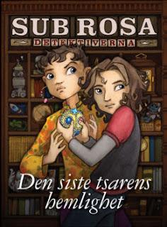 Sub rosa detektiverna: Den siste tsarens hemlighet av Veronica von Schenk