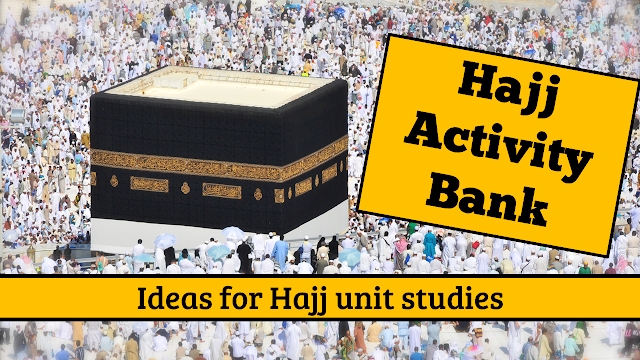 Hajj Activity Bank - ideas for Hajj unit studies