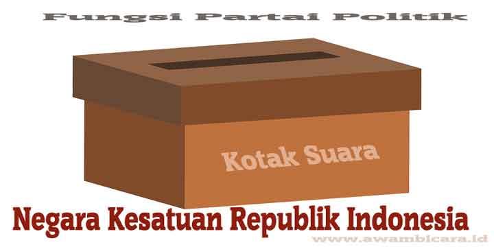 Fungsi Partai Politik di Negara Kesatuan Republik Indonesia