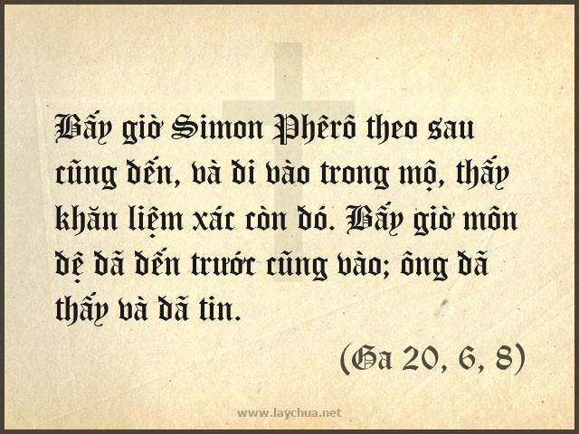 Bấy giờ Simon Phêrô theo sau cũng đến, và đi vào trong mộ, thấy khăn liệm xác còn đó. Bấy giờ môn đệ đã đến trước cũng vào; ông đã thấy và đã tin. (Ga 20, 6, 8)