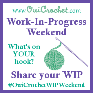 Crochet, Work in progress, WIP, WIP Weekend, #OuiCrochetWIPWeekend,