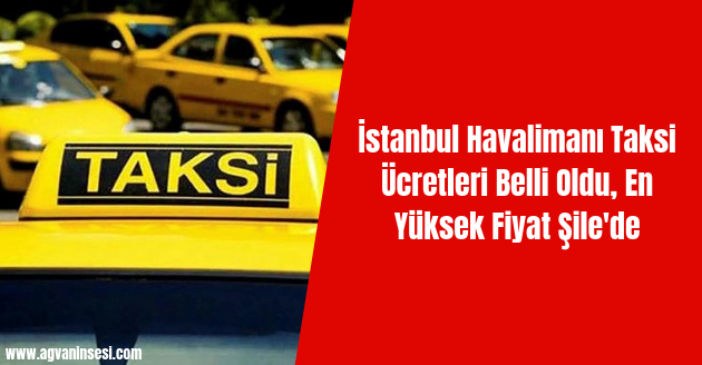 İstanbul Havalimanı Taksi Ücretleri Belli Oldu, En Yüksek Fiyat Şile'de