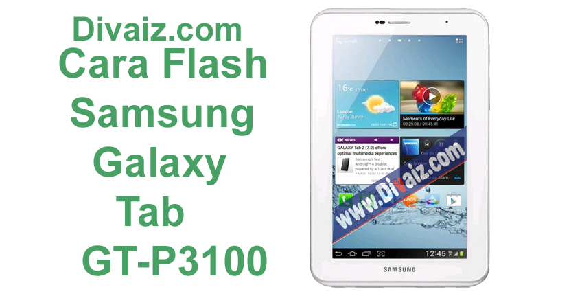 Cara Flashing Samsung Galaxy Tab 2 GT-P3100
