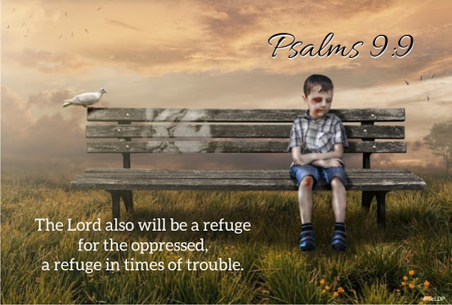 The Lord also will be a refuge for the oppressed