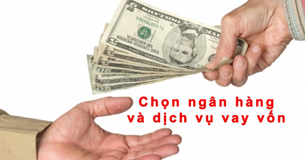 Chọn ngân hàng và dịch vụ vay vốn