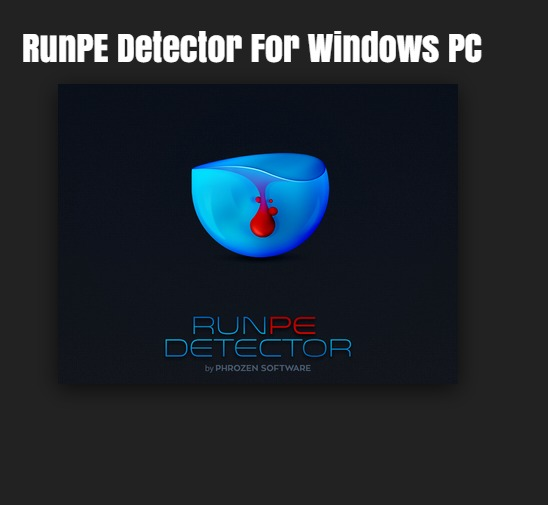 RunPE Detector For Windows: Detects RATs, Memory-resident malware, Backdoors Crypters, Packers
