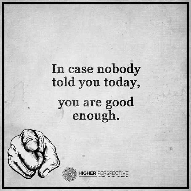 You Are Good Enough In Case Nobody Told You Today 101 Quotes