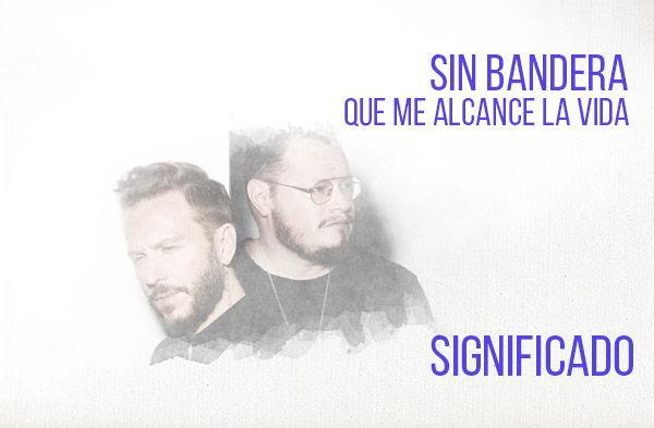 Que Me Alcance LA Vida significado de la canción Sin Bandera Noel Schajris Leonel Garcia.