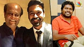 Rajini and Pa Ranjith combo film shooting commences on May | Dhanush, Rajinikanth, Pa ranjith