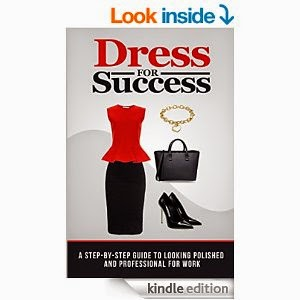 Dress for Success: A Step-by-Step Guide to Looking Polished and Professional at Work,  Molly Gotham