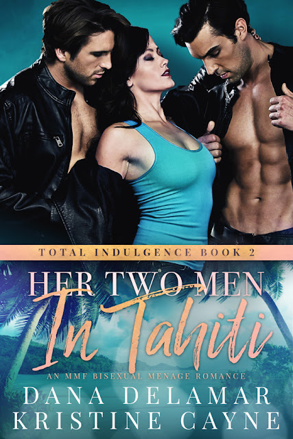 Her Two Men in Tahiti: An MMF Bisexual Menage Romance by Dana Delamar and Kristine Cayne