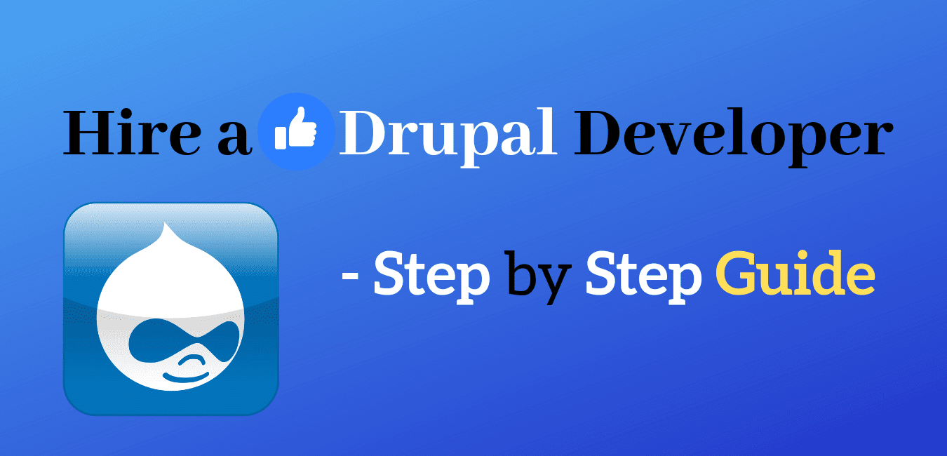 Hire a Drupal Developer Step by Step Guide