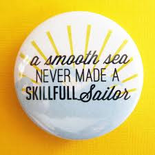 smooth-sea-never-made-a-skillfull-sailor-button-quote