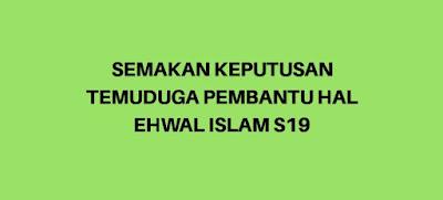 Semakan Keputusan Temuduga Pembantu Hal Ehwal Islam S19