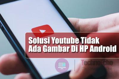 cara mengatasi video youtube tidak ada gambar di hp android Solusi Saat Youtube Tidak Ada Gambar Di Hp Android, Lihat Disini !!