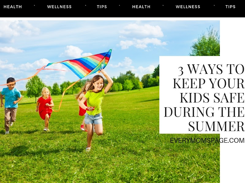 3 Ways To Keep Your Kids Safe During The Summer