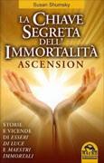 La chiave segreta dell'immortalità - Ascension - Susan Shumsky (spiritualità)