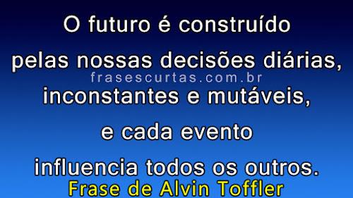 O futuro é construído pelas nossas decisões diárias, inconstantes e mutáveis, e cada evento influencia todos os outros