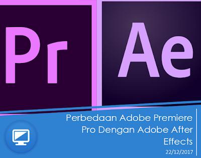 Perbedaan Adobe Premiere Pro Dengan Adobe After Effects Perbedaan Adobe Premiere Pro Dengan Adobe After Effects