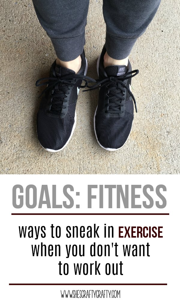 Goals- fitness, ways to sneak in exercise when you don't want to work out