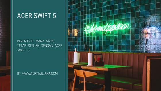 Bekerja di Mana Saja, Tetap Stylish dengan Acer Swift 5