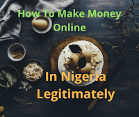 How To Make Money Online in Nigeria Right From Your Home  Legitimately.