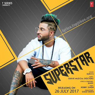 SUPERSTAR SONG: A single punjabi song in the voice of Sukh E music by Sukh E Muzical Doctorz and lyrics is penned by Jaani.