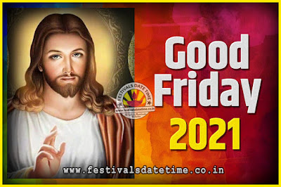 2021 Good Friday Festival Date and Time, 2021 Good Friday Calendar