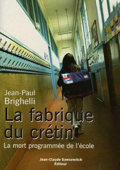 La fabrique du crétin - Jean-Paul Brighelli
