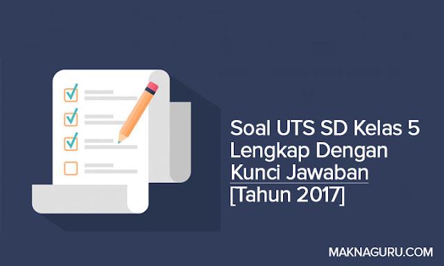Soal UTS SD Kelas 5 Lengkap Dengan Kunci Jawaban [Tahun 2017]