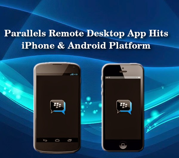 Parallels Remote Desktop App Hits iPhone & Android Platform
