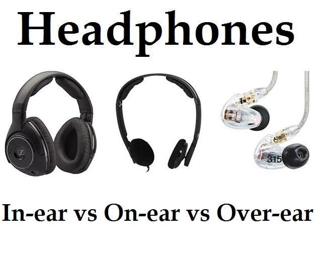 Headphones: In-ear vs On-ear vs Over-ear