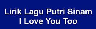 Lirik Lagu Putri Sinam - I Love You Too