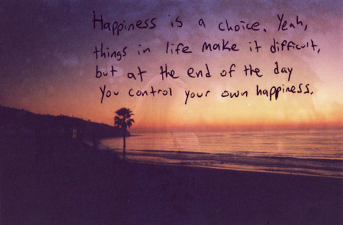 Happiness is Choice Quotes