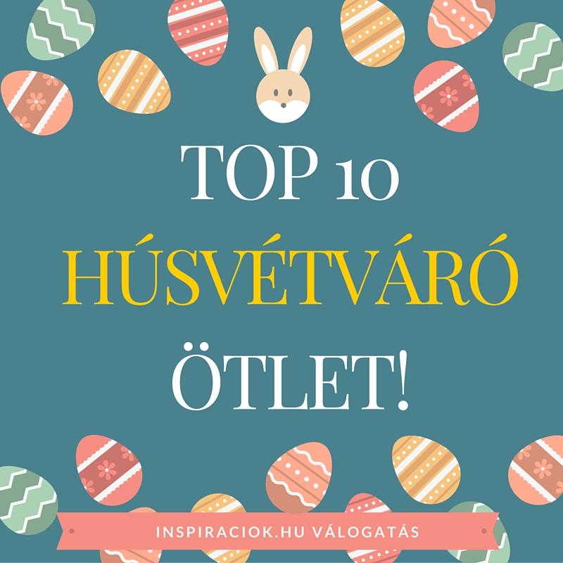 TOP 10 kedvenc Húsvétváró tippem