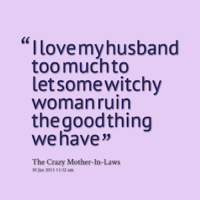Love Quotes about husband: I love my husband too much to let some witchy woman ruin the good thing we have