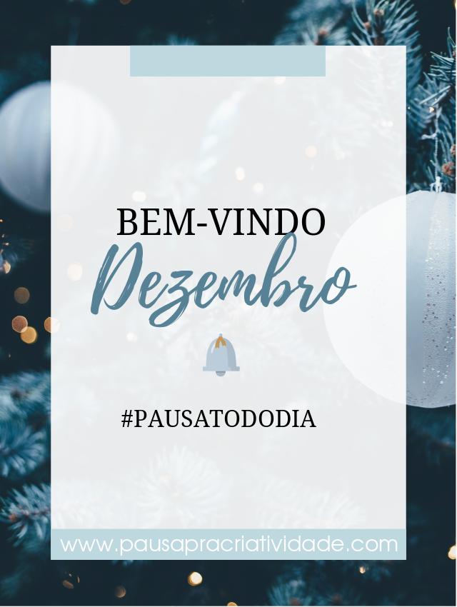 bem-vindo dezembro, bem-vindo fim do ano | #pausatododia