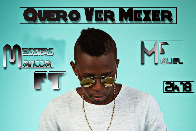Messias Maricoa Ft Mc Miguel-Quero-Ver-Mexer (Download
