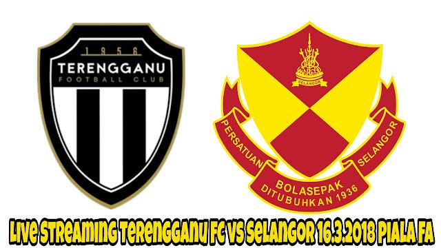 Live Streaming Terengganu FC vs Selangor 16.3.2018 Piala FA