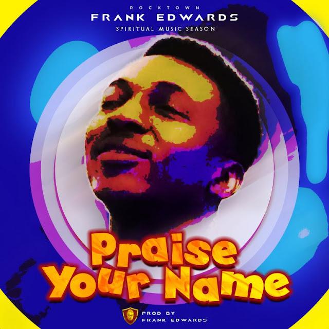 Download audio: Frank Edwards – Praise Your Name
