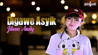 Lirik Lagu Digawe Asyik - Jihan Audy