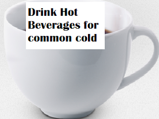 Drink Hot Beverages for common cold treatment for cold