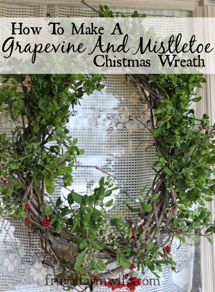 Grapevine & Mistletoe Wreath, shared byThe Frugal Farm Wife at The Clever Chicks Blog Hop