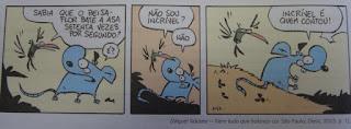 Niquel Náusea: é um rato azul que mora no esgoto. É uma sátira do personagem Mickey Mouse, porém ele alega não ser um camundongo.  Descrição da tirinha em três quadros:   Q1: Níquel Náusea olha para o beija-flor que diz: Sabia que o beija-flor bate a asa setenta vezes por segudo? E Níquel retruca: É?   Q2: O beija-flor continua: Não sou incrível? Níquel com cara brava responde: Não.   Q3: Níquel Náusea de costas para o beija-flor complementa: Incrível é quem contou!