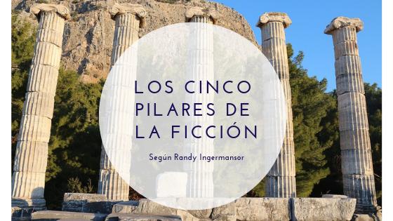 Los cinco pilares de la ficción según Randy Ingermansor