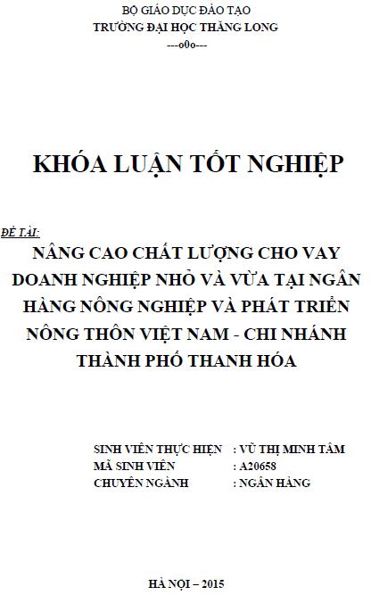 Nâng cao chất lượng cho vay doanh nghiệp nhỏ và vừa tại Ngân hàng Nông nghiệp và Phát triển Nông thôn Việt Nam Chi nhánh thành phố Thanh Hóa