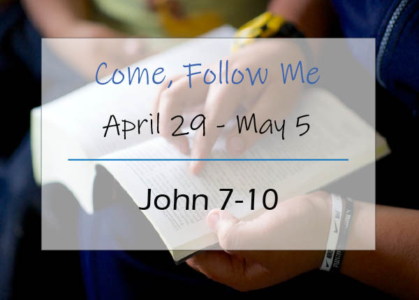 Come, Follow Me Study Reminder April 29 - May 5